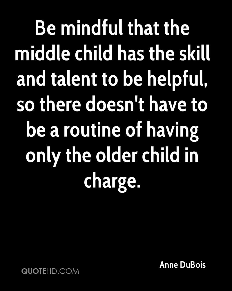 Be mindful that the middle child has the skill and talent to be helpful, so there doesn't have to be a routine of having only the older child in charge.