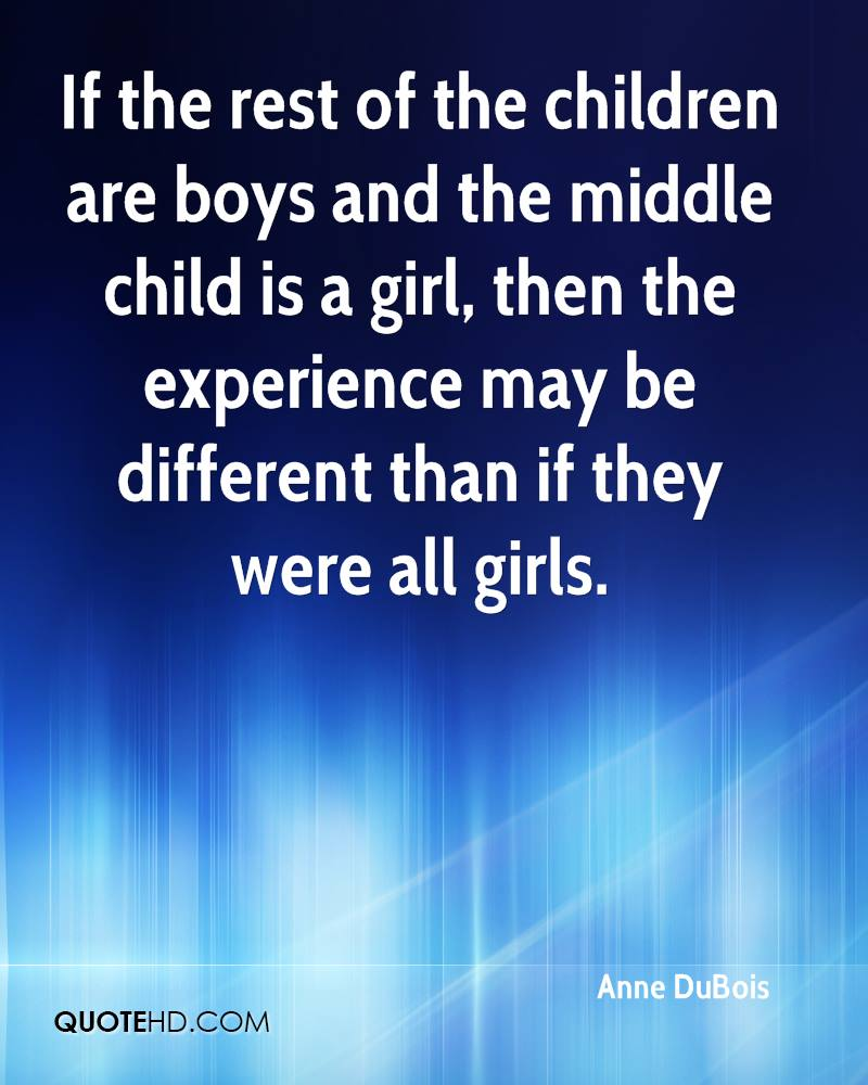 If the rest of the children are boys and the middle child is a girl, then the experience may be different than if they were all girls.