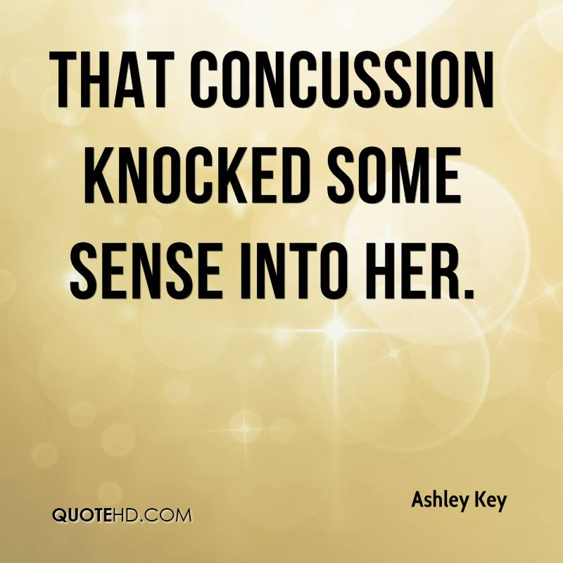 That concussion knocked some sense into her.