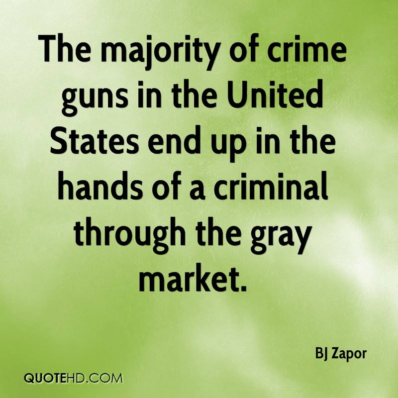 The majority of crime guns in the United States end up in the hands of a criminal through the gray market.