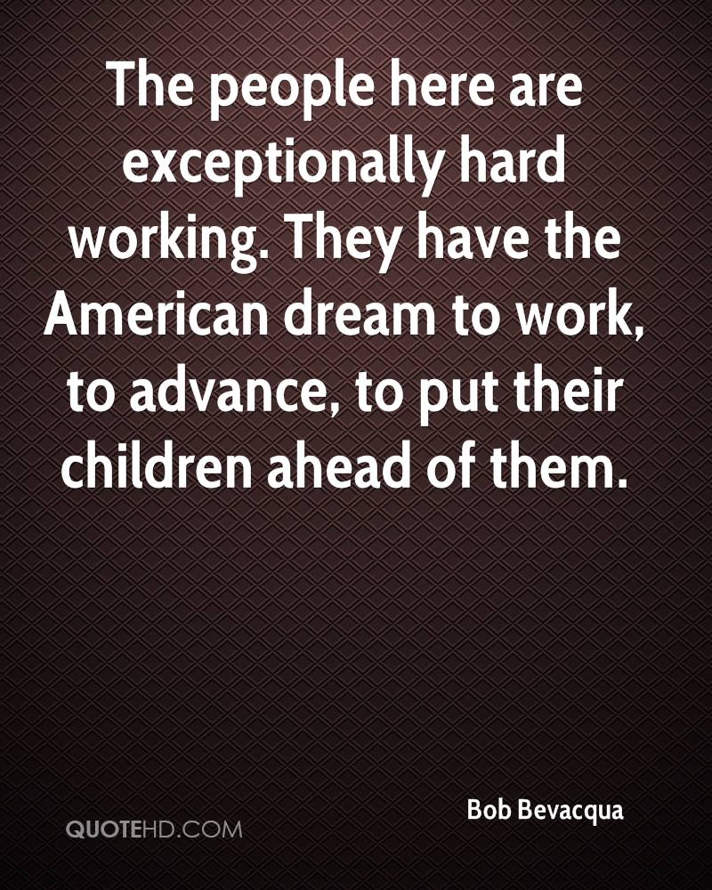 The People Here Are Exceptionally Hard Working. They Have The American Dream  To Work,