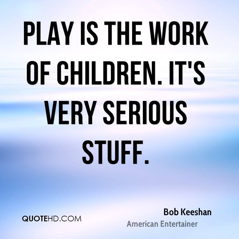 Quotes About Play Entrancing Bob Keeshan Quotes  Quotehd