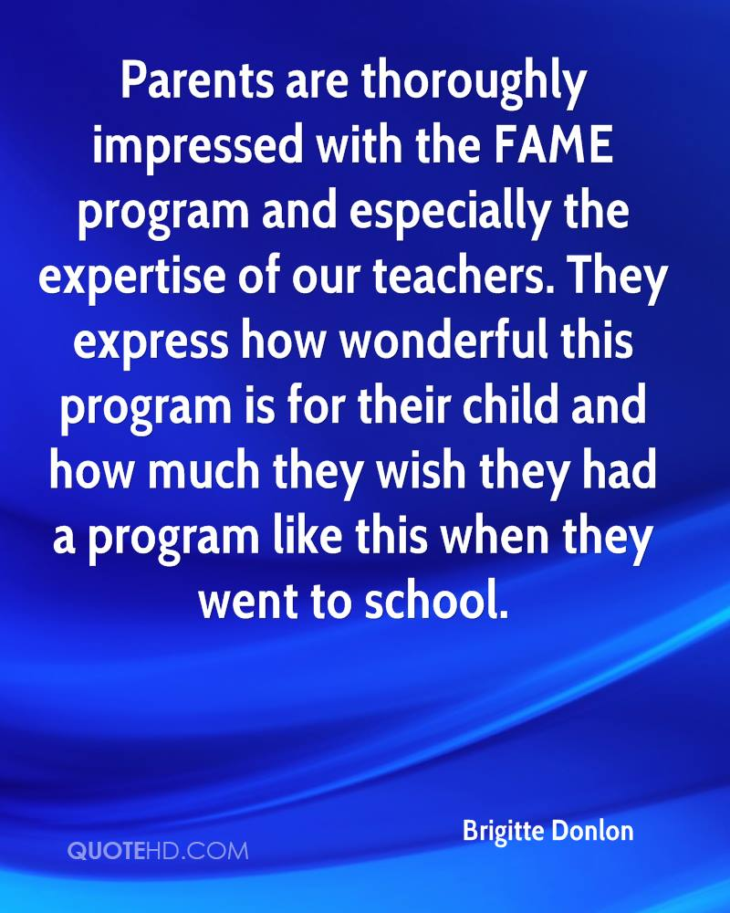 Parents are thoroughly impressed with the FAME program and especially the expertise of our teachers. They express how wonderful this program is for their child and how much they wish they had a program like this when they went to school.