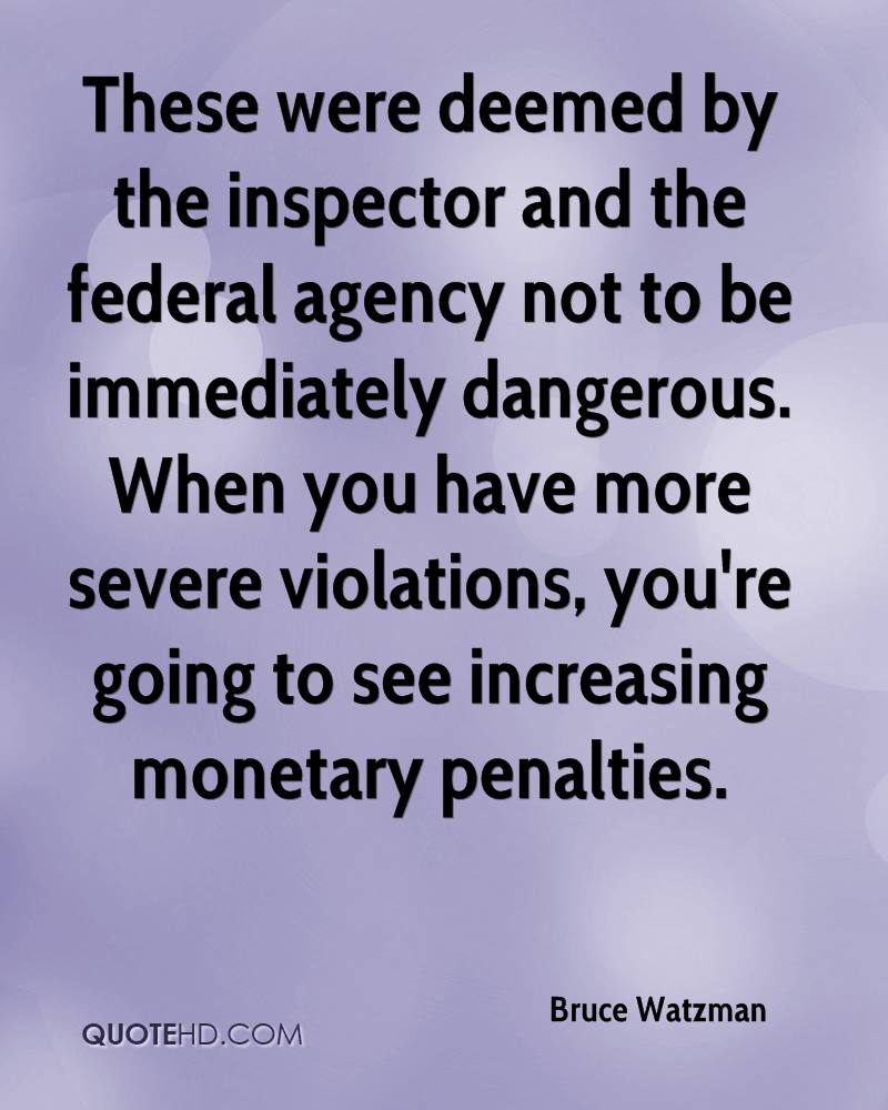These were deemed by the inspector and the federal agency not to be immediately dangerous. When you have more severe violations, you're going to see increasing monetary penalties.