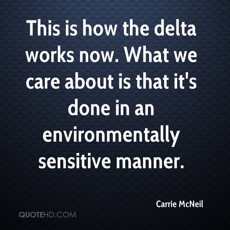 This is how the delta works now. What we care about is that it's done in an environmentally sensitive manner.