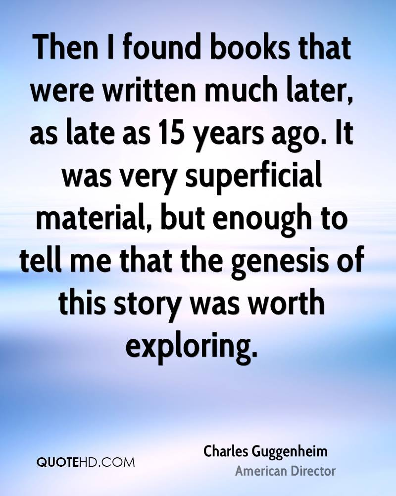 Then I found books that were written much later, as late as 15 years ago. It was very superficial material, but enough to tell me that the genesis of this story was worth exploring.