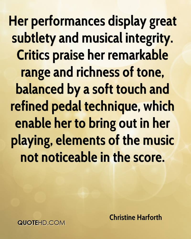 Her performances display great subtlety and musical integrity. Critics praise her remarkable range and richness of tone, balanced by a soft touch and refined pedal technique, which enable her to bring out in her playing, elements of the music not noticeable in the score.
