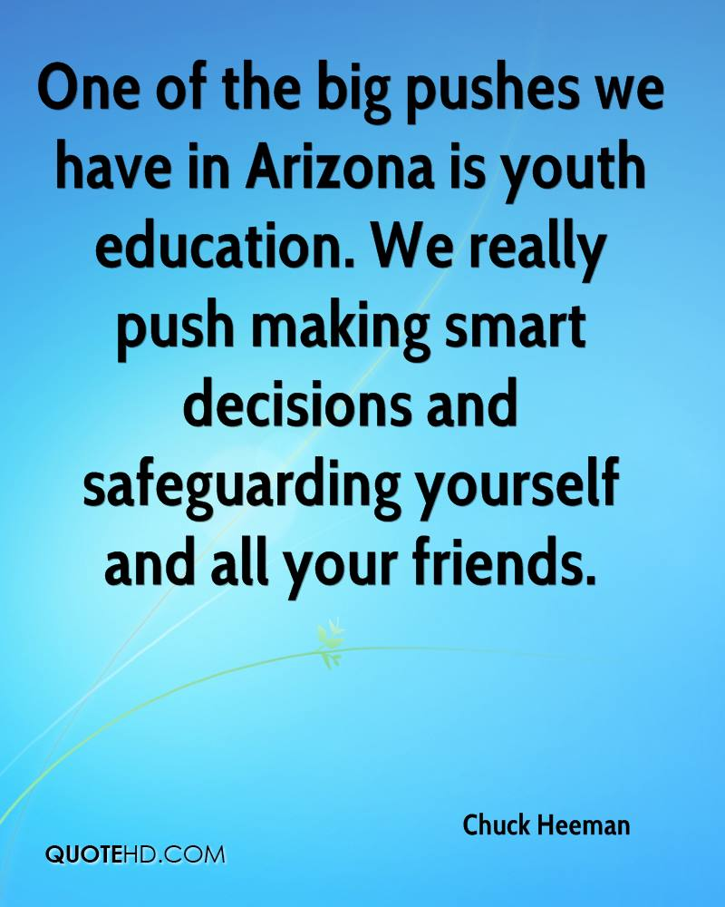 One of the big pushes we have in Arizona is youth education. We really push making smart decisions and safeguarding yourself and all your friends.