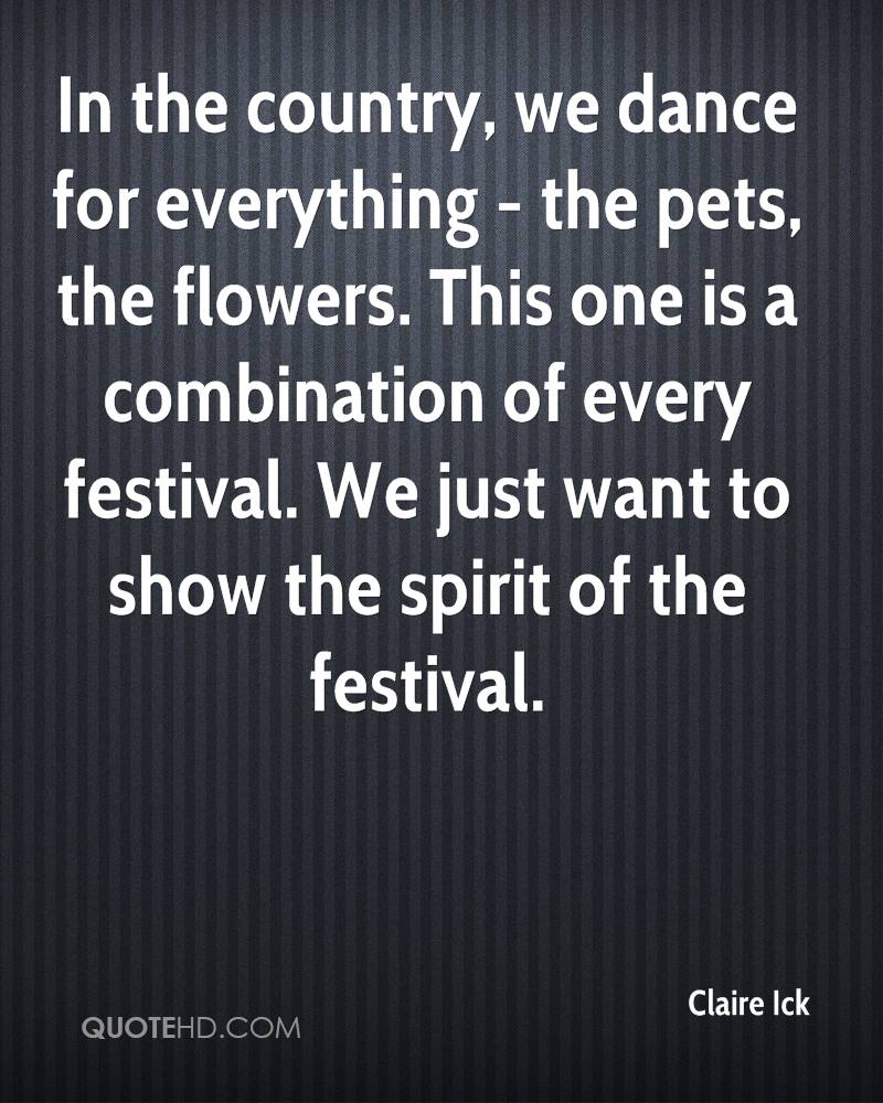In the country, we dance for everything - the pets, the flowers. This one is a combination of every festival. We just want to show the spirit of the festival.