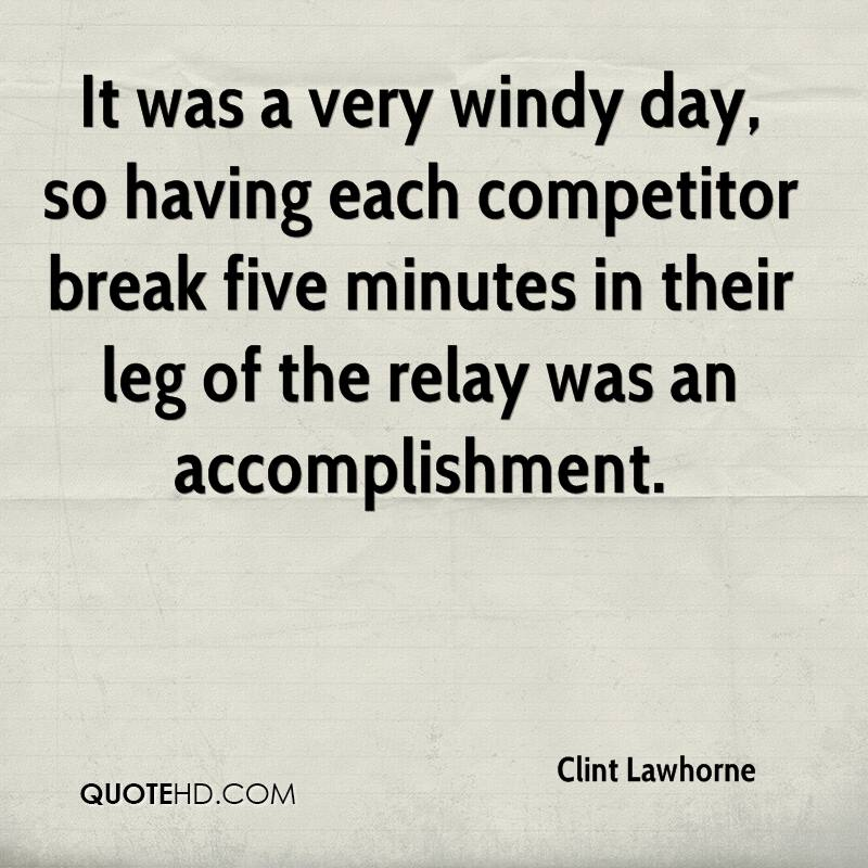 It was a very windy day, so having each competitor break five minutes in their leg of the relay was an accomplishment.