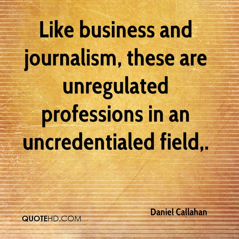 Like business and journalism, these are unregulated professions in an uncredentialed field.