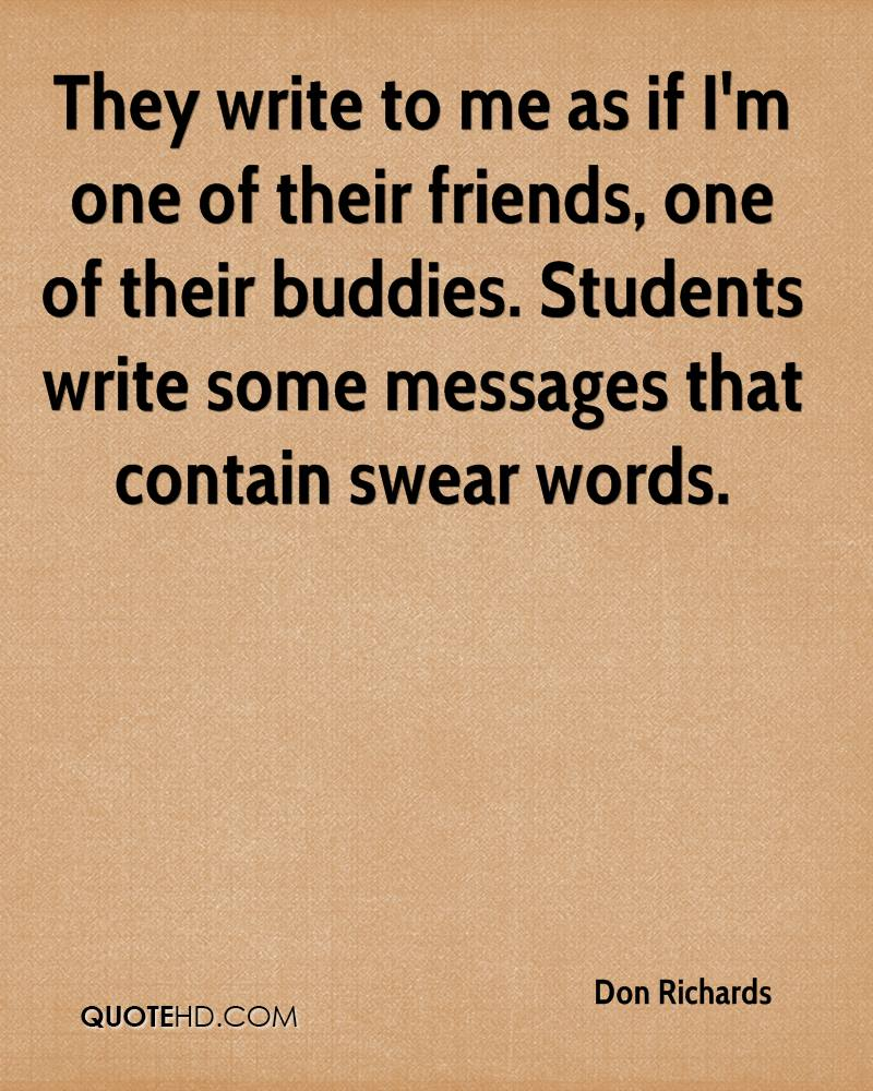 They write to me as if I'm one of their friends, one of their buddies. Students write some messages that contain swear words.