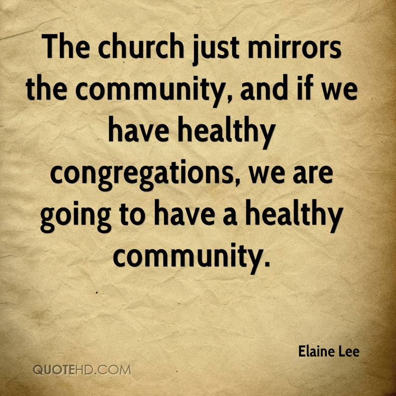 The church just mirrors the community, and if we have healthy congregations, we are going to have a healthy community.