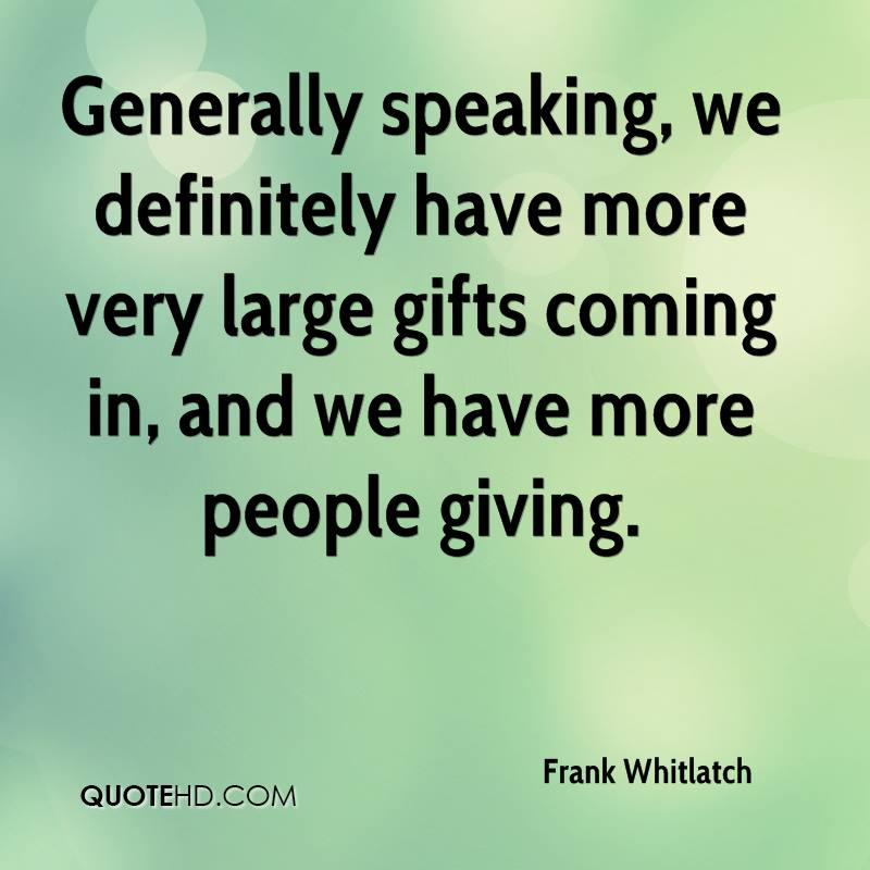 Generally speaking, we definitely have more very large gifts coming in, and we have more people giving.