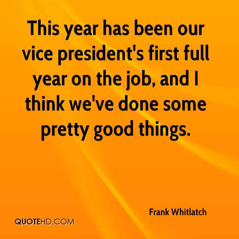 This year has been our vice president's first full year on the job, and I think we've done some pretty good things.