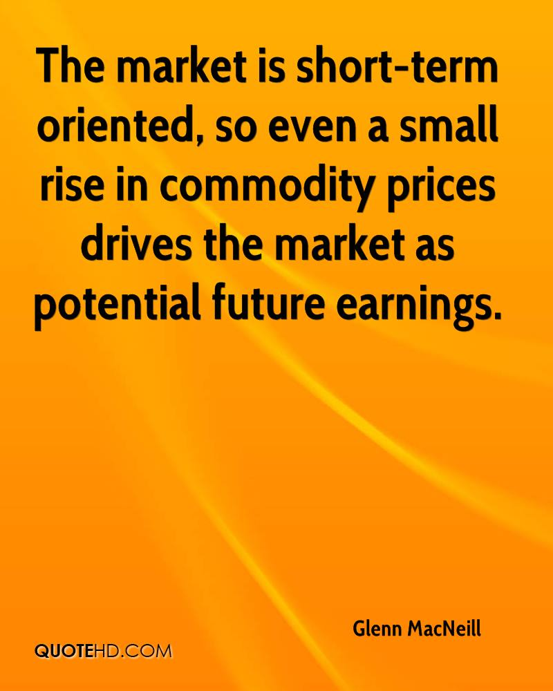 The market is short-term oriented, so even a small rise in commodity prices drives the market as potential future earnings.
