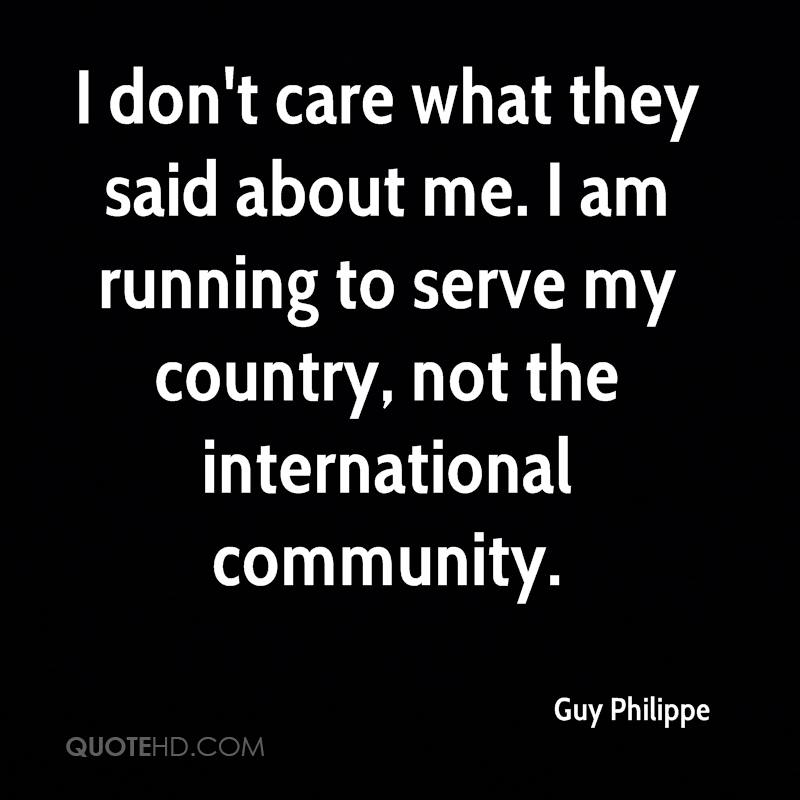 I don't care what they said about me. I am running to serve my country, not the international community.