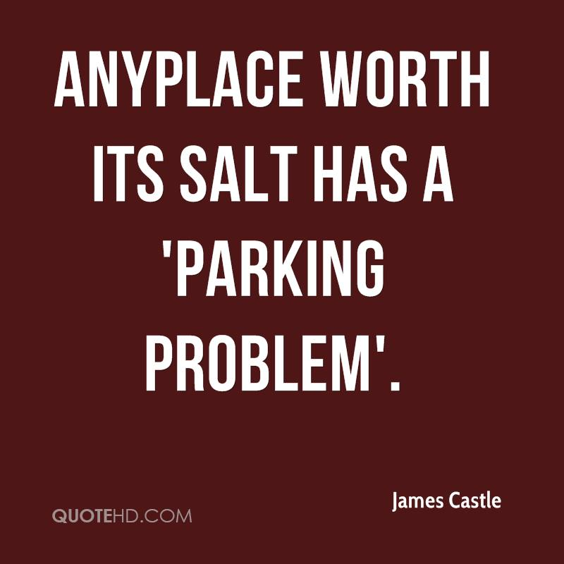 Anyplace worth its salt has a 'parking problem'.
