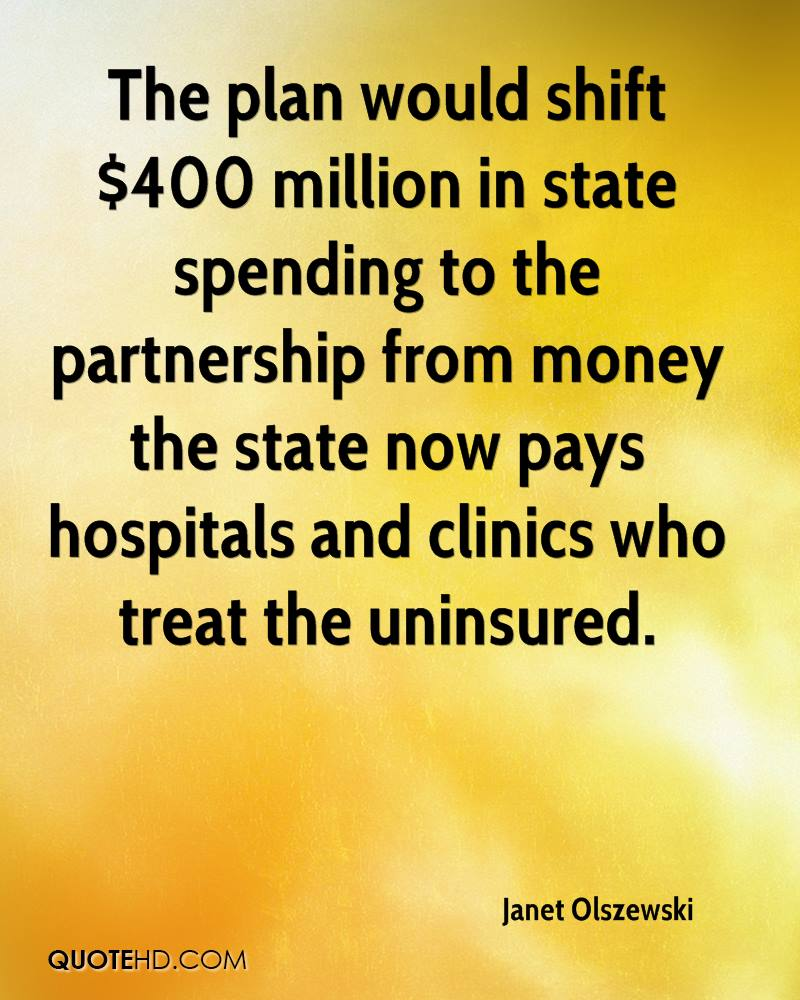 The plan would shift $400 million in state spending to the partnership from money the state now pays hospitals and clinics who treat the uninsured.