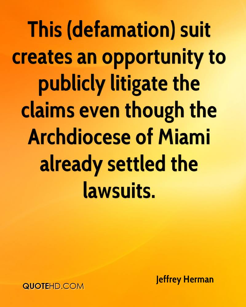 This (defamation) suit creates an opportunity to publicly litigate the claims even though the Archdiocese of Miami already settled the lawsuits.