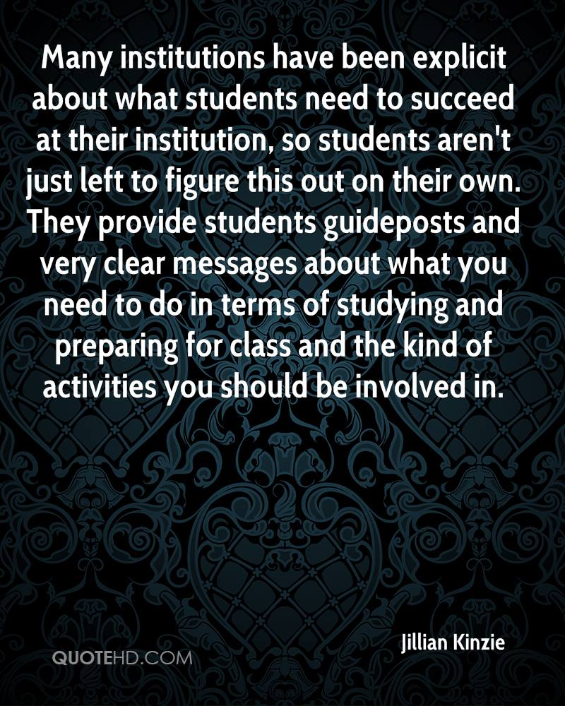 Many institutions have been explicit about what students need to succeed at their institution, so students aren't just left to figure this out on their own. They provide students guideposts and very clear messages about what you need to do in terms of studying and preparing for class and the kind of activities you should be involved in.