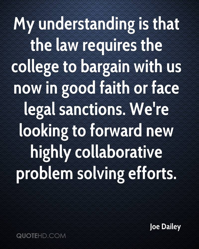 My understanding is that the law requires the college to bargain with us now in good faith or face legal sanctions. We're looking to forward new highly collaborative problem solving efforts.