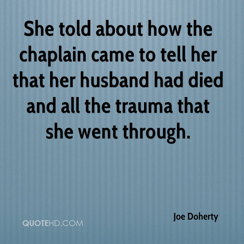 She told about how the chaplain came to tell her that her husband had died and all the trauma that she went through.