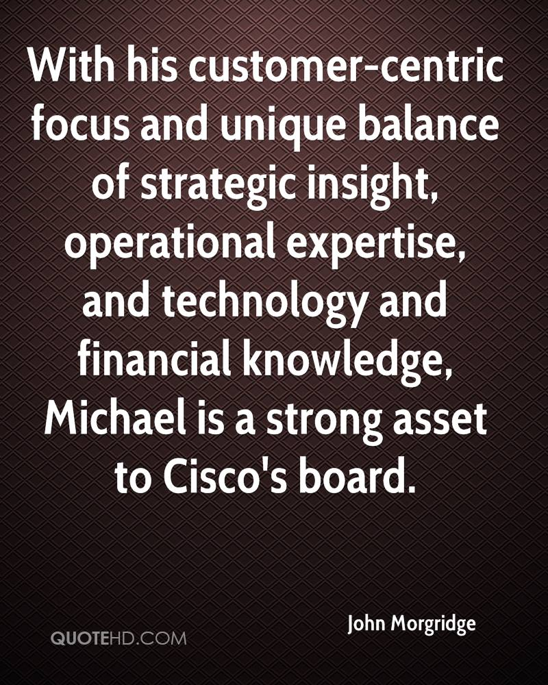 With his customer-centric focus and unique balance of strategic insight, operational expertise, and technology and financial knowledge, Michael is a strong asset to Cisco's board.