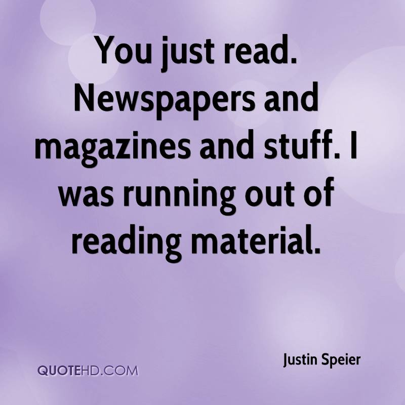 You just read. Newspapers and magazines and stuff. I was running out of reading material.