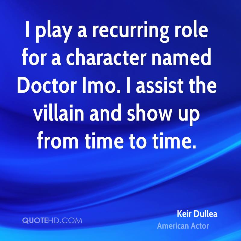 I play a recurring role for a character named Doctor Imo. I assist the villain and show up from time to time.