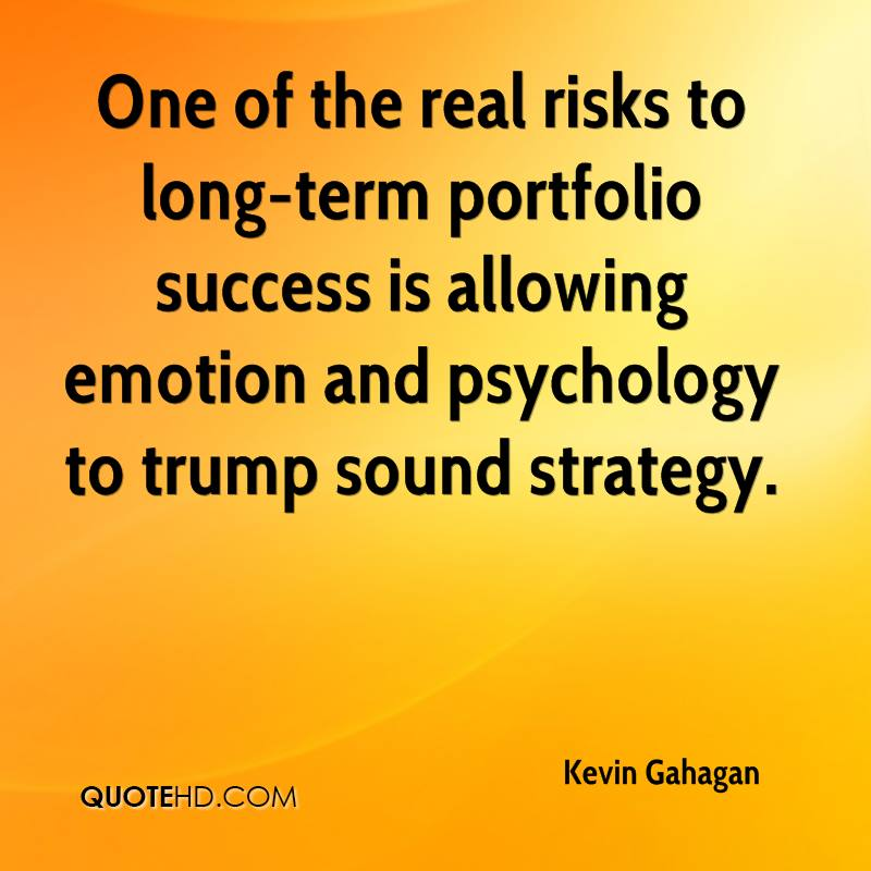One of the real risks to long-term portfolio success is allowing emotion and psychology to trump sound strategy.
