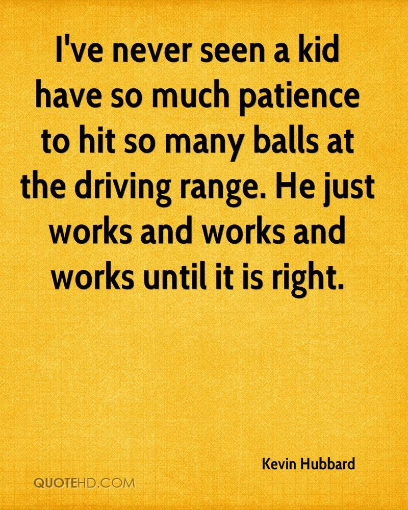 I've never seen a kid have so much patience to hit so many balls at the driving range. He just works and works and works until it is right.