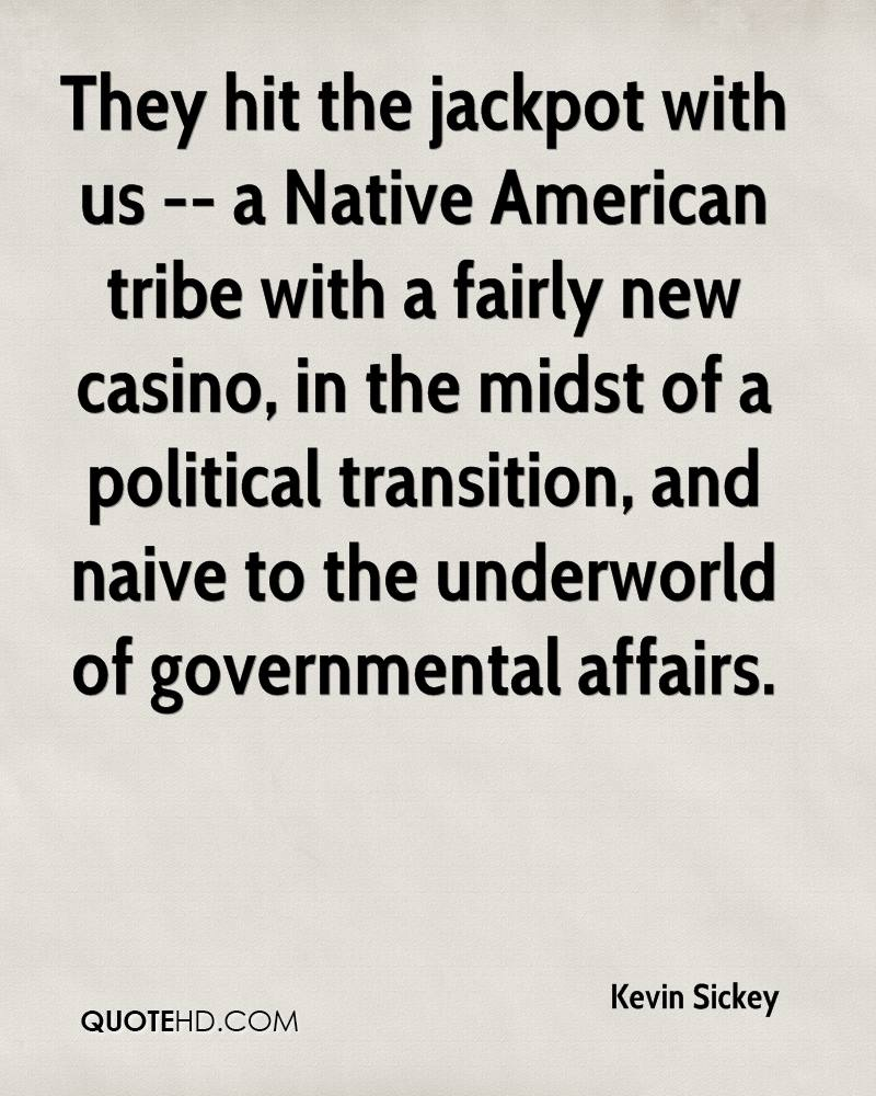 They hit the jackpot with us -- a Native American tribe with a fairly new casino, in the midst of a political transition, and naive to the underworld of governmental affairs.