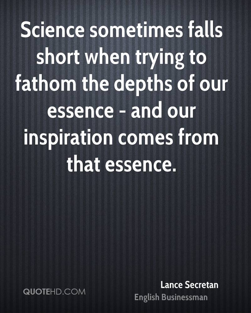 Science sometimes falls short when trying to fathom the depths of our essence - and our inspiration comes from that essence.