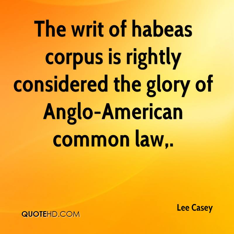 The writ of habeas corpus is rightly considered the glory of Anglo-American common law.