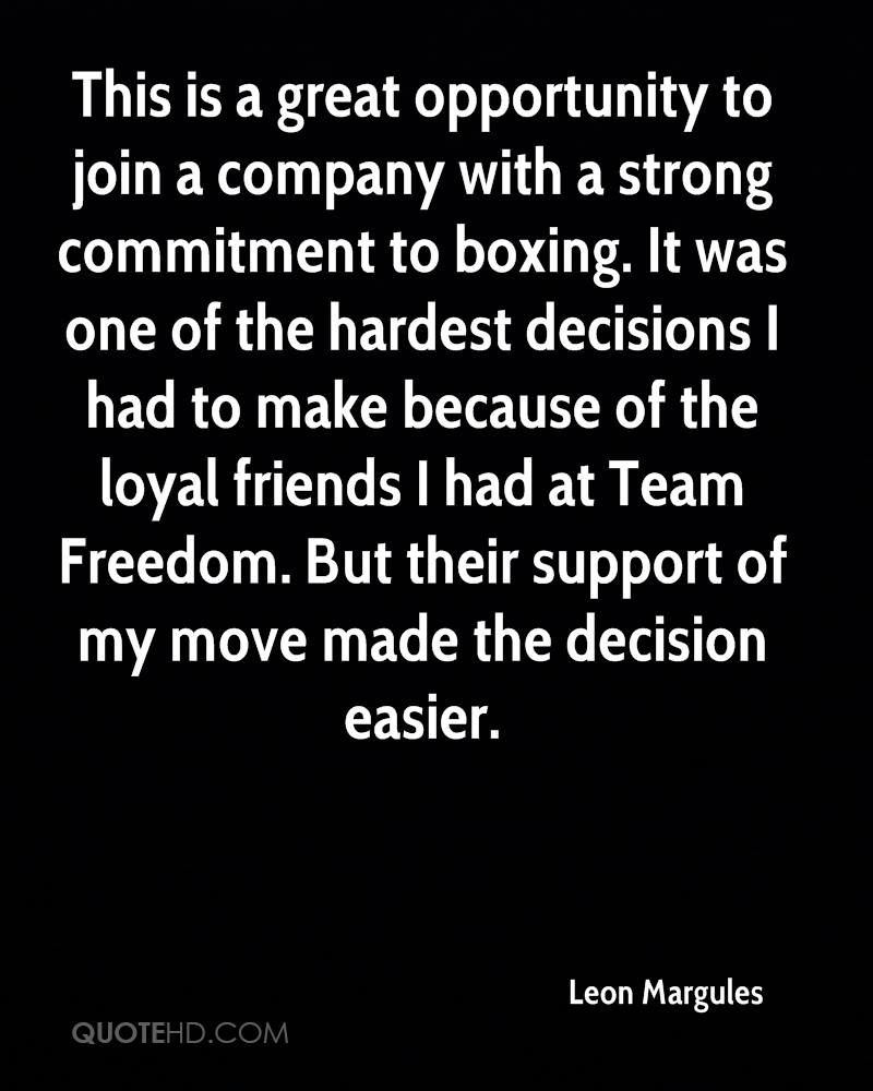 This is a great opportunity to join a company with a strong commitment to boxing. It was one of the hardest decisions I had to make because of the loyal friends I had at Team Freedom. But their support of my move made the decision easier.