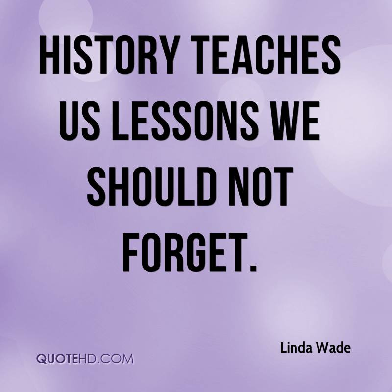 History teaches us lessons we should not forget.