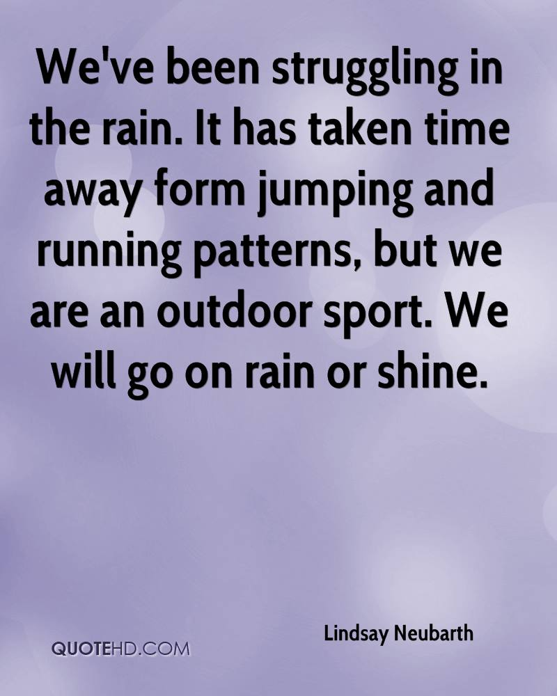 We've been struggling in the rain. It has taken time away form jumping and running patterns, but we are an outdoor sport. We will go on rain or shine.