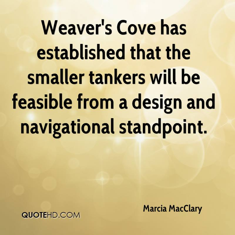 Weaver's Cove has established that the smaller tankers will be feasible from a design and navigational standpoint.