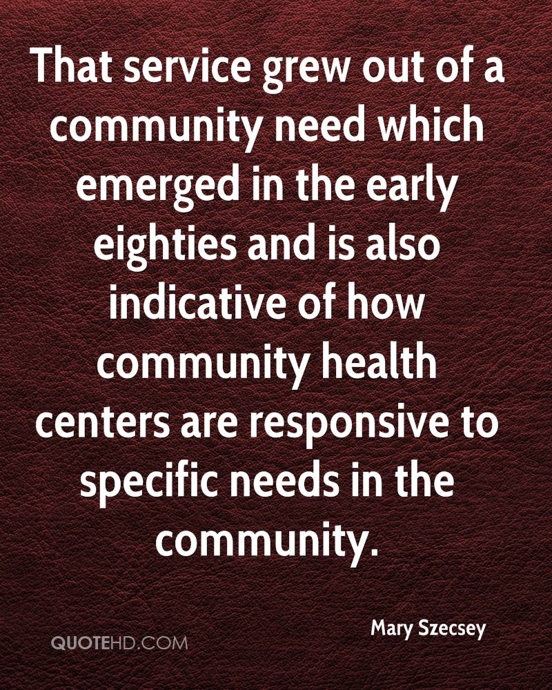 That service grew out of a community need which emerged in the early eighties and is also indicative of how community health centers are responsive to specific needs in the community.