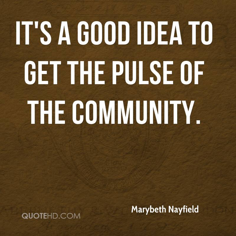 It's a good idea to get the pulse of the community.