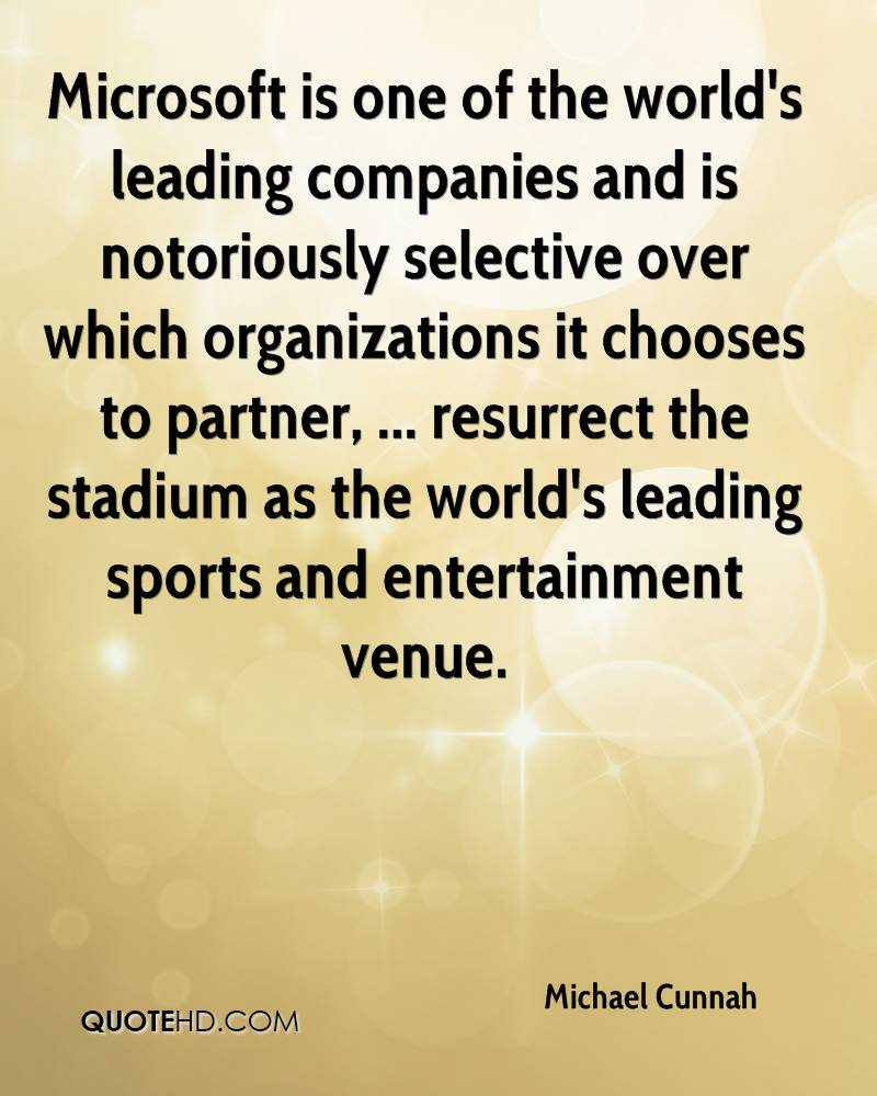 Microsoft is one of the world's leading companies and is notoriously selective over which organizations it chooses to partner, ... resurrect the stadium as the world's leading sports and entertainment venue.