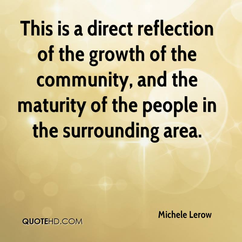 This is a direct reflection of the growth of the community, and the maturity of the people in the surrounding area.