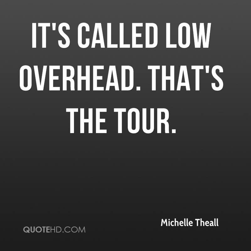 It's called low overhead. That's the tour.