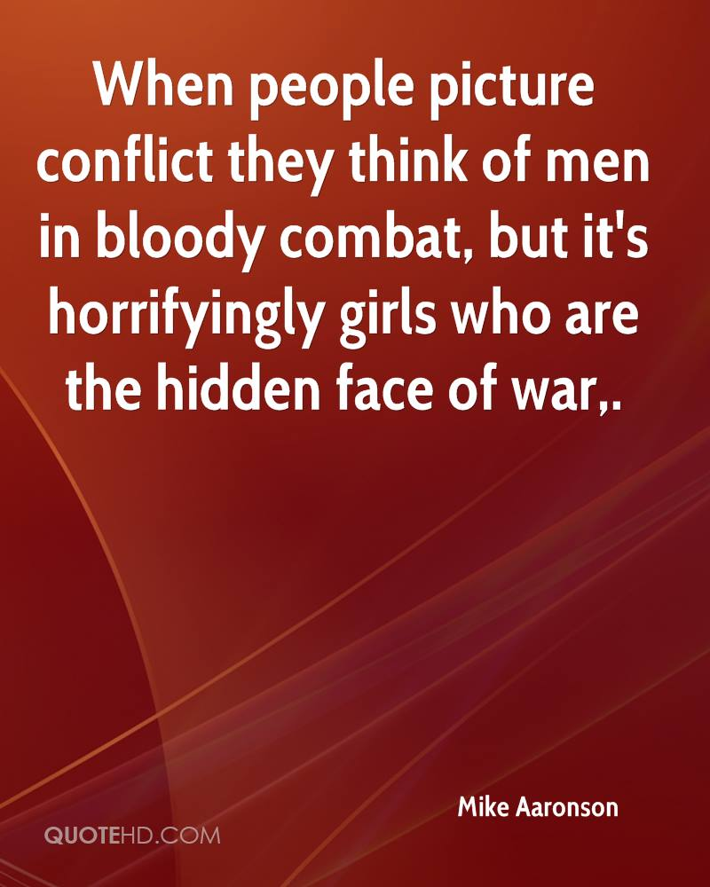 When people picture conflict they think of men in bloody combat, but it's horrifyingly girls who are the hidden face of war.