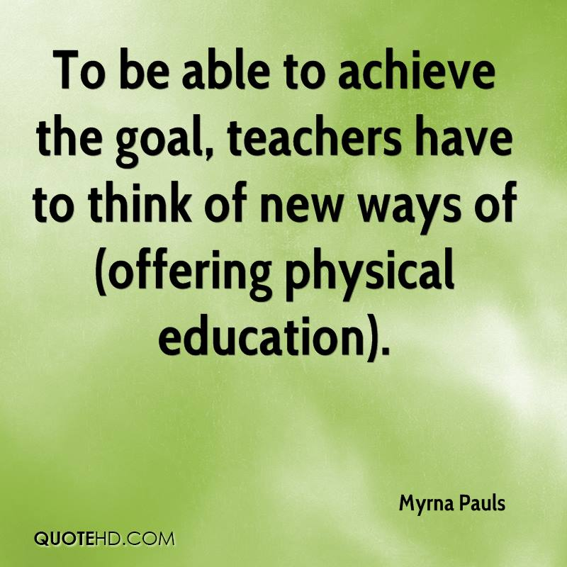 To be able to achieve the goal, teachers have to think of new ways of (offering physical education).
