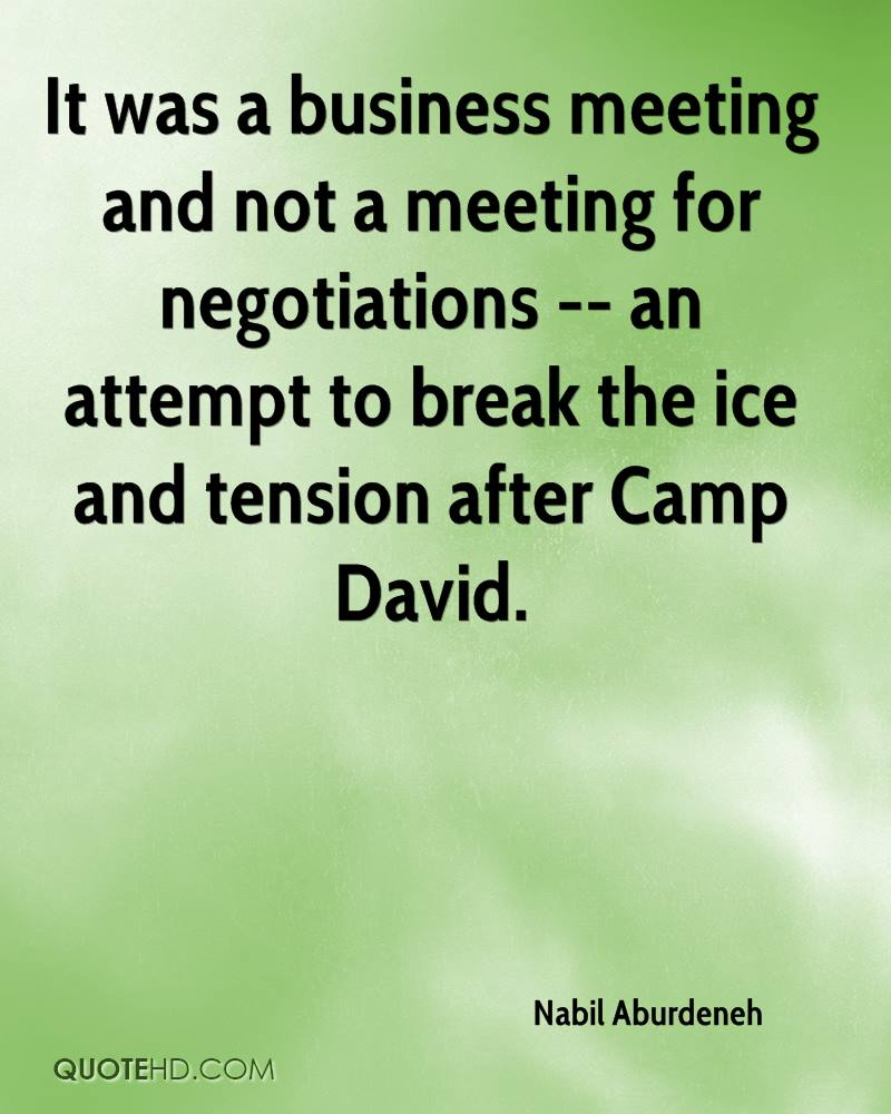 It was a business meeting and not a meeting for negotiations -- an attempt to break the ice and tension after Camp David.
