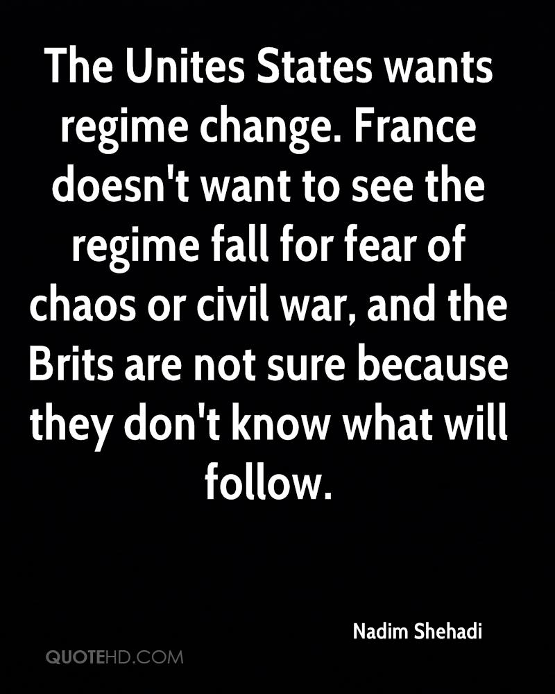 The Unites States wants regime change. France doesn't want to see the regime fall for fear of chaos or civil war, and the Brits are not sure because they don't know what will follow.