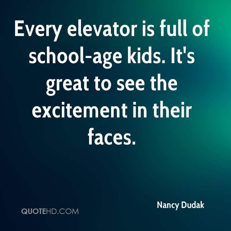 Every elevator is full of school-age kids. It's great to see the excitement in their faces.