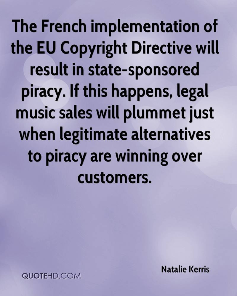 The French implementation of the EU Copyright Directive will result in state-sponsored piracy. If this happens, legal music sales will plummet just when legitimate alternatives to piracy are winning over customers.